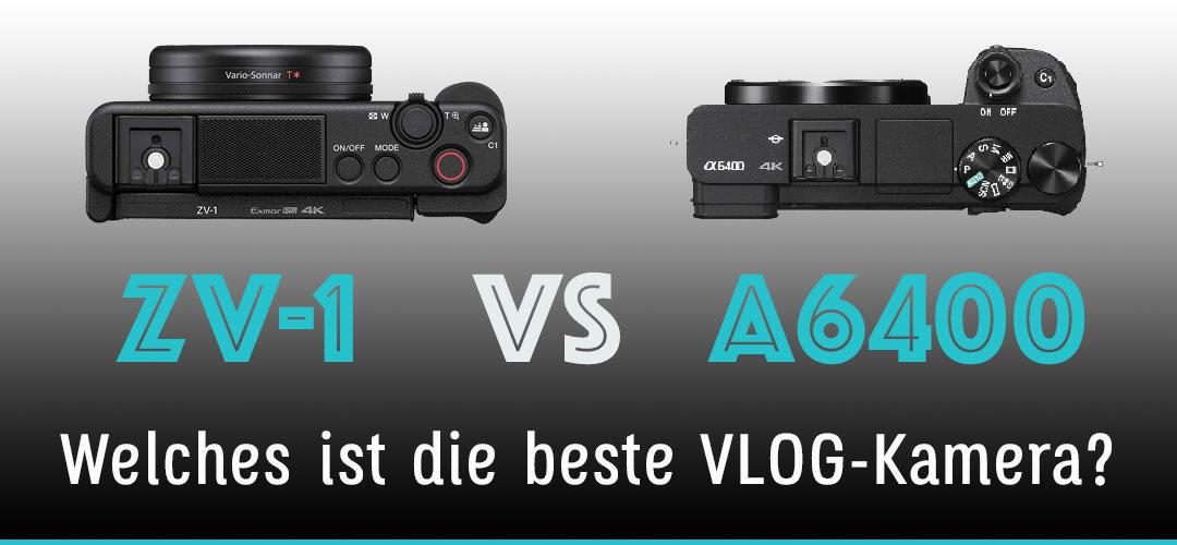 Sony ZV-1 vs.  A6400 Vergleich – Welches ist die beste Sony VLog-Kamera?