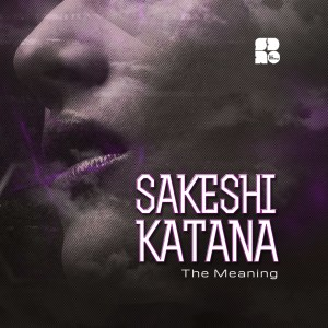 SAKESHI KATANA - THE MEANING 1400X1400
