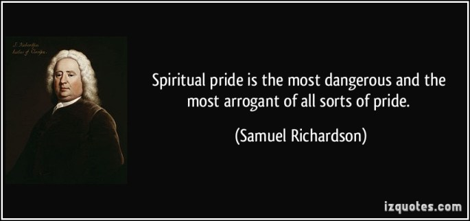 quote-spiritual-pride-is-the-most-dangerous-and-the-most-arrogant-of-all-sorts-of-pride-samuel-richardson-369031