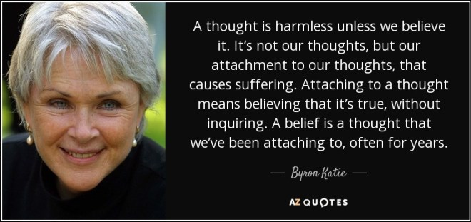 quote-a-thought-is-harmless-unless-we-believe-it-it-s-not-our-thoughts-but-our-attachment-byron-katie-41-49-14