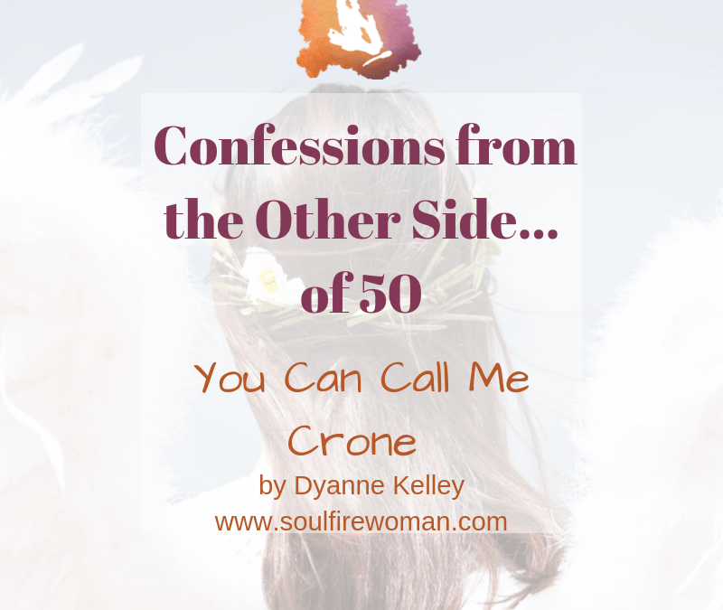 You Can Call Me Crone | Confessions from The Other Side of 50