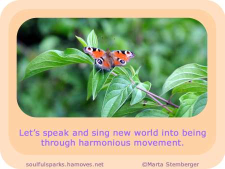 """Let's speak and sing new world into being through harmonious movement."""