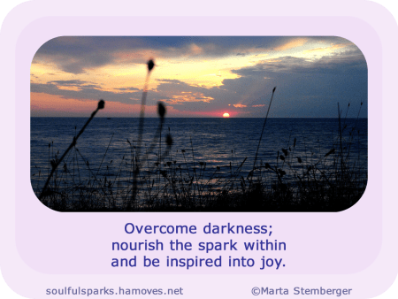 """""""Overcome darkness; nourish the spark within and be inspired into joy."""" ~ Soulful Wizardess"""