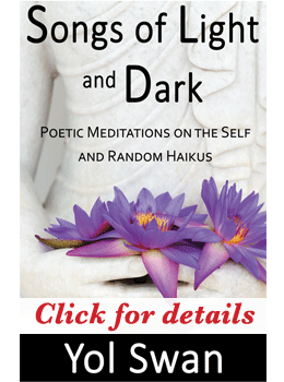Songs of Light and Dark: Poetic Meditations on the Self and Random Haikus by Yol Swan