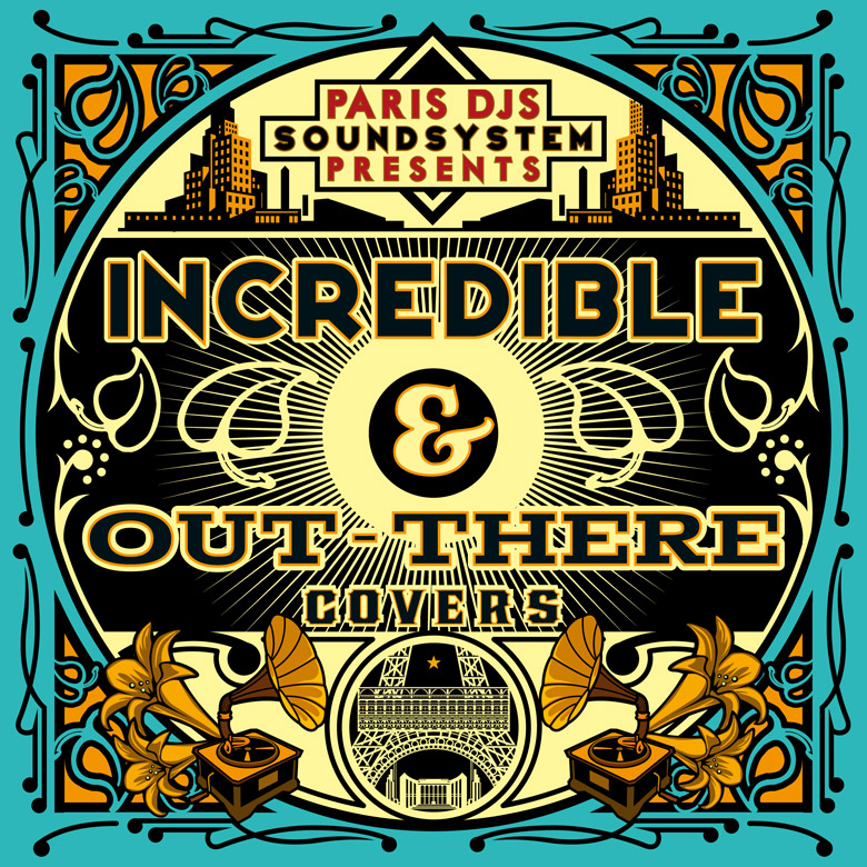 PARIS_DJS_SOUNDSYSTEM_presents_INCREDIBLE_and_OUT-THERE_COVERS