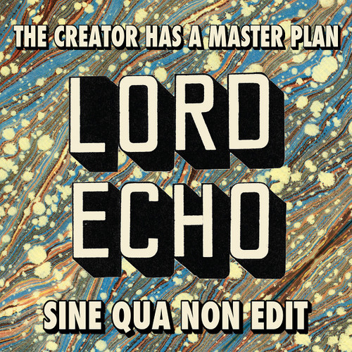 Lord Echo - The Creator Has A Master Plan (Sine Qua Non Edit)
