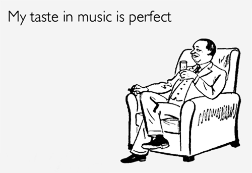 my taste of music is perfect