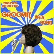 MORONGROOVER – GROOVIN' BACK AGAIN (free mixtape)