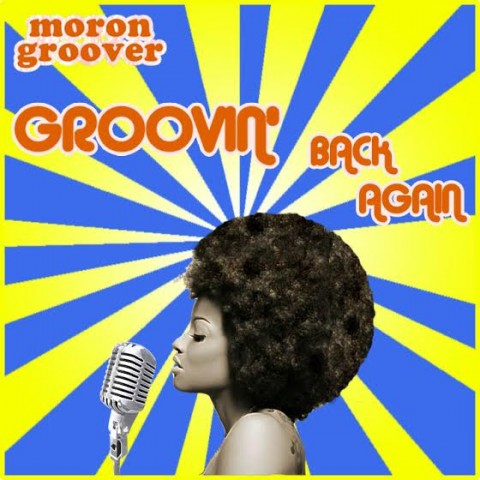MORONGROOVER – GROOVIN' BACK AGAIN