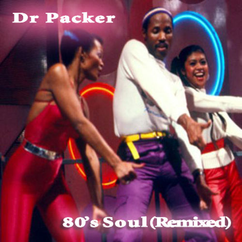 80's Soul Classics (Remixed) Dr Packer Podcast