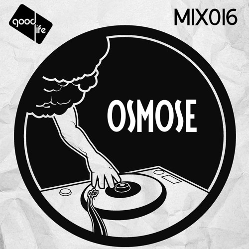 Good Life Mix 016 Osmose