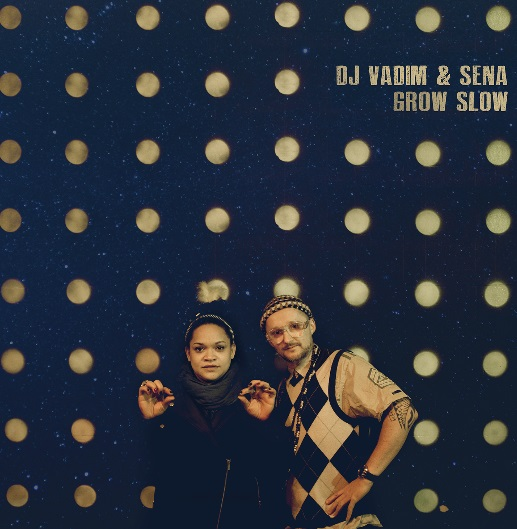 DJ Vadim & Sena – Grow Slow