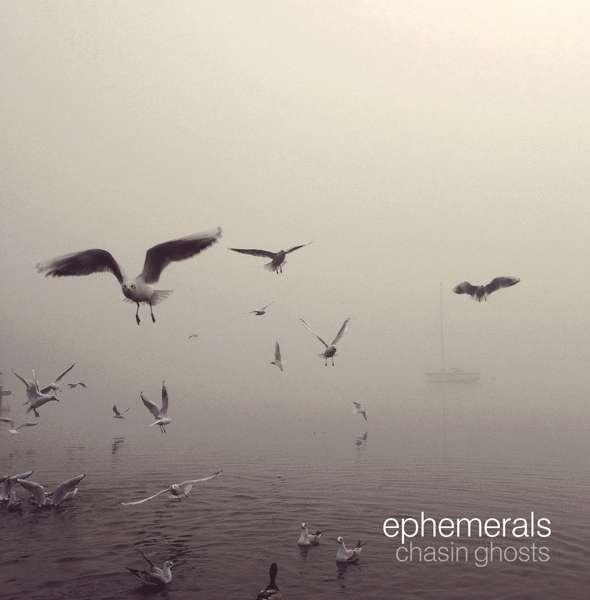 Ephemerals Chasin Ghosts