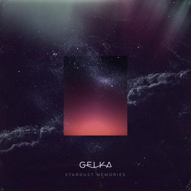 GELKA- Stardust Memories