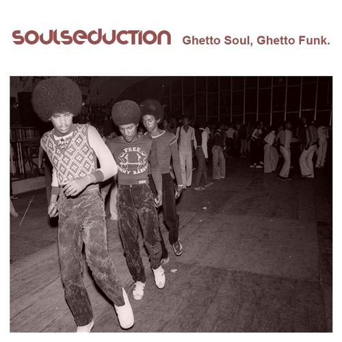 SoulSeduction Ghetto Soul, Ghetto Funk.