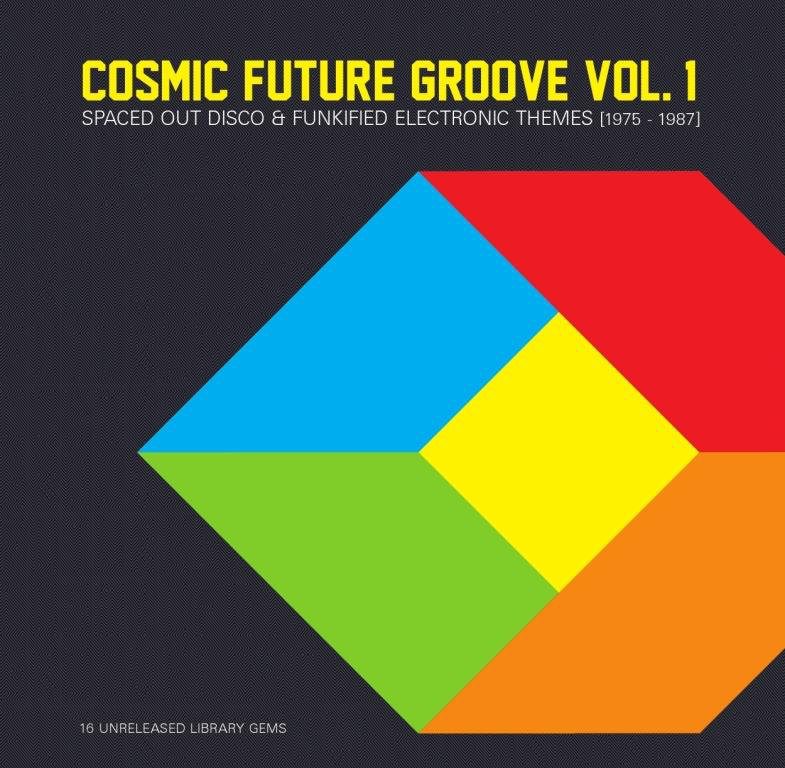 Cosmic Future Groove Vol. 1 - Spaced Out Disco & Funkified Electronic Themes (1975 - 1987)