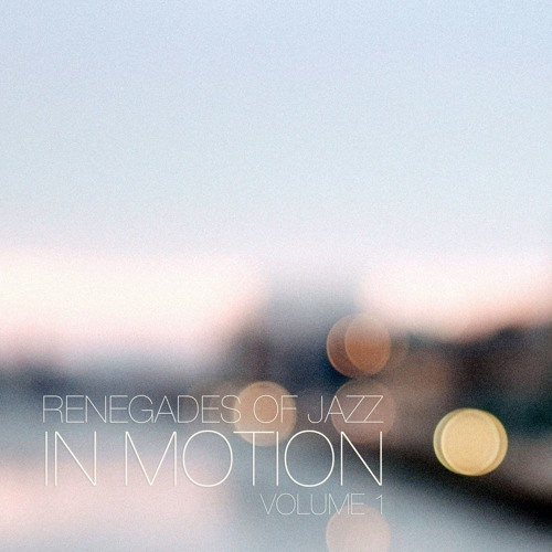 Tipp: Renegades Of Jazz - In Motion Volume 1 (Mixtape)