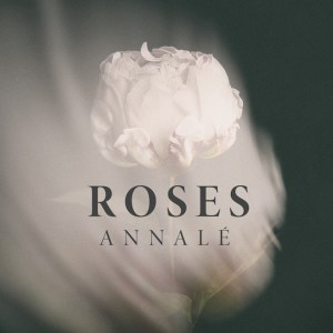Newcomer-Empfehlung: Annalé - Roses (Video)