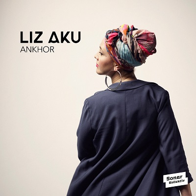 Album-Tipp: Liz Aku - Ankhor // 2 Videos + full Album stream
