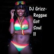 DJ Grizz - Reggae Got Soul 11