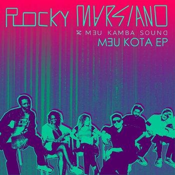 Rocky Marsiano & Meu Kamba Sound - Meu Kota EP // full stream