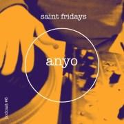 SAINT FRIDAYS PODCAST #6 ANYO // free download