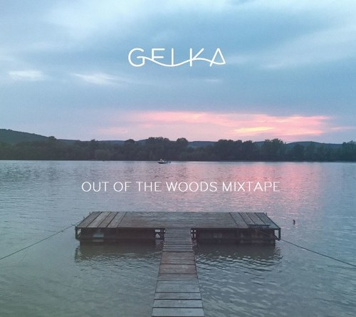 GELKA – Out Of The Woods Mixtape