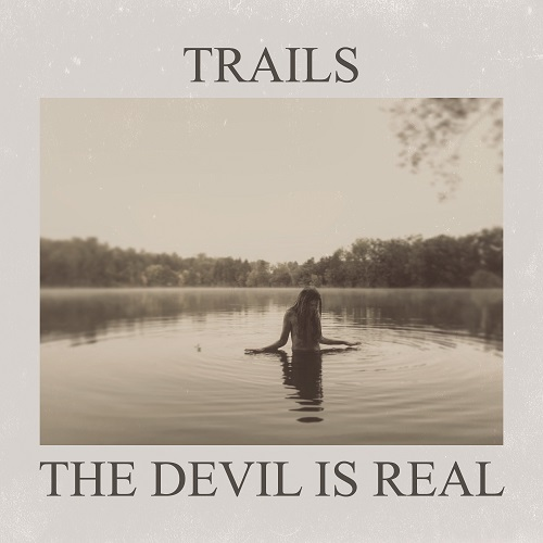 † Trails veröffentlichen Musikvideo-Kurzfilm zur Single 'The Devil Is Real' †