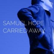 Das Video zur Debütsingle 'Carried Away' von Samuel Hope aus dem im Sommer erscheinenden Debütalbum feiert heute seine Premiere!