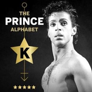 The Prince Alphabet: K