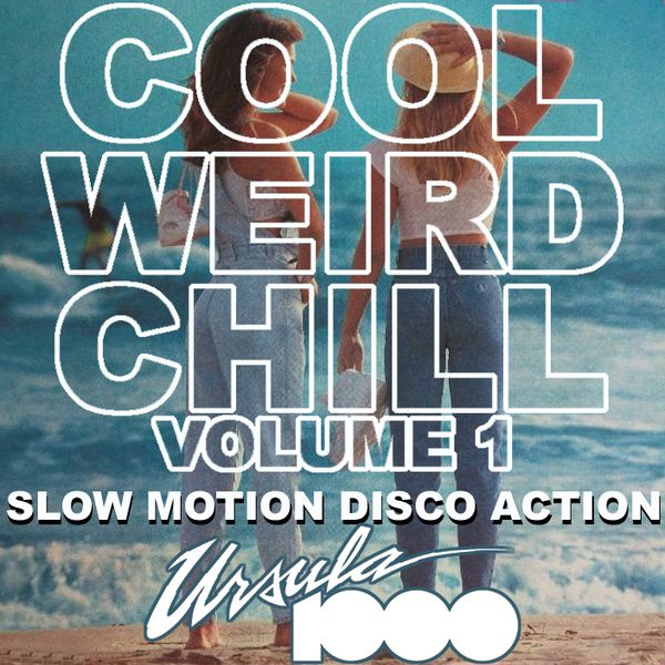 Cool Weird Chill Vol.1 by Ursula 1000 (Mixtape)