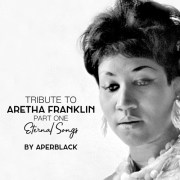 Tribute to ARETHA FRANKLIN Part One - Eternal Songs | free download