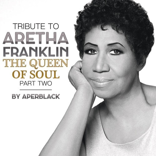 Tribute to ARETHA FRANKLIN Part two - THE QUEEN OF SOUL