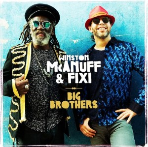 Happy Releaseday: Winston McAnuff & Fixi - Big Brothers • 2 Videos + full Album stream