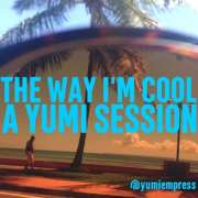 Yumi Sessions Vol. 11 - The Way I'm Cool • free podcast