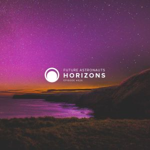 Future Astronauts Horizons Podcast Episode #026 // free download