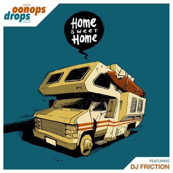 Oonops Drops • Home Sweet Home • featuring DJ Friction • free podcast