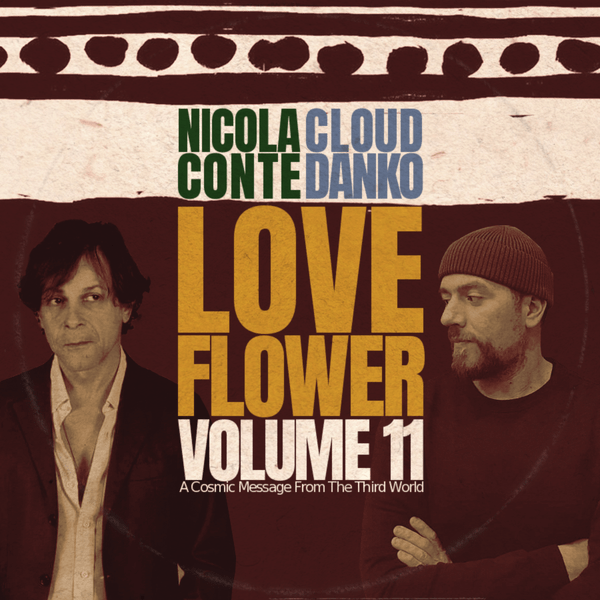 Nicola Conte & Cloud Danko – LOVE FLOWER – A Cosmic Message From The Third World – Vol.11