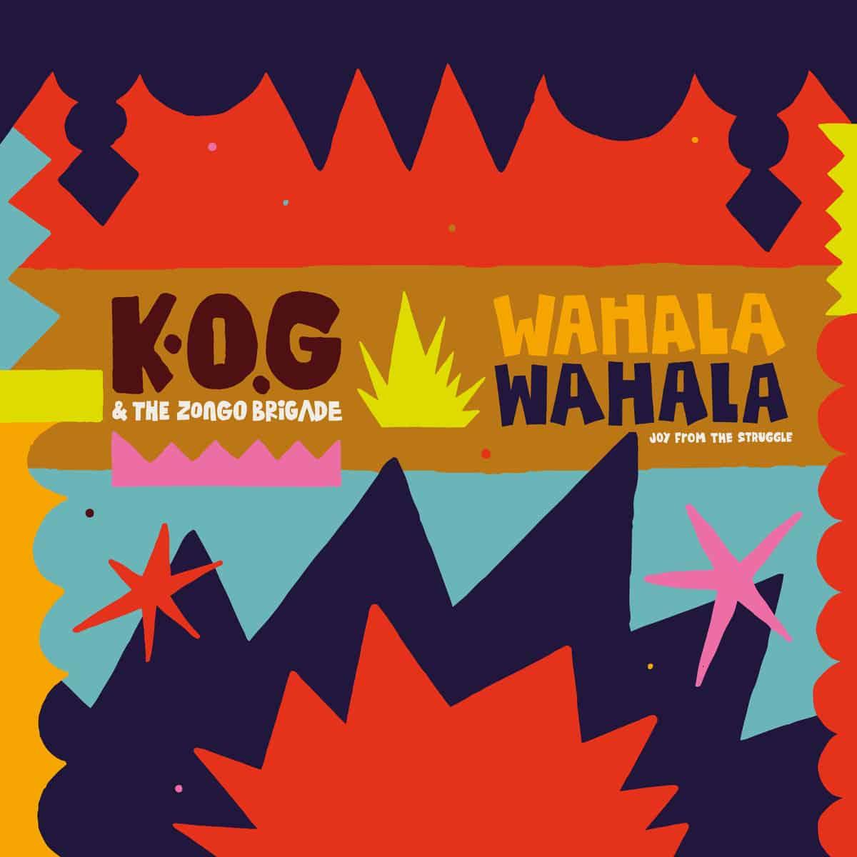 K.O.G & the Zongo Brigade - Wahala Wahala • EPK + 2 Videos + full Album stream