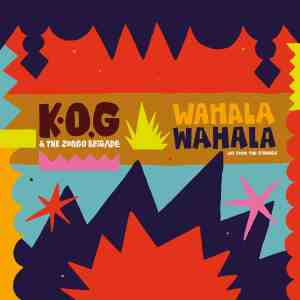 K.O.G & the Zongo Brigade - Wahala Wahala • EPK + 2 Videos + full Album stream