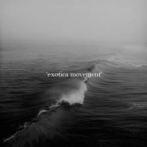 'Exotica Movement'