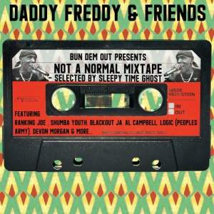 TIPP: Daddy Freddy & Friends - Not A Normal Mixtape (Selected by Sleepy Time Ghost) FREE DOWNLOAD