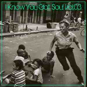 I Know You Got Soul Vol.03