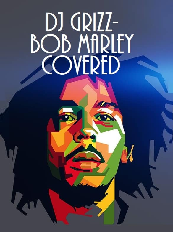 DJ Grizz - Bob Marley Covered