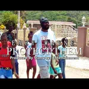 Eazy Wayne - Protect Them (Official Music Video)
