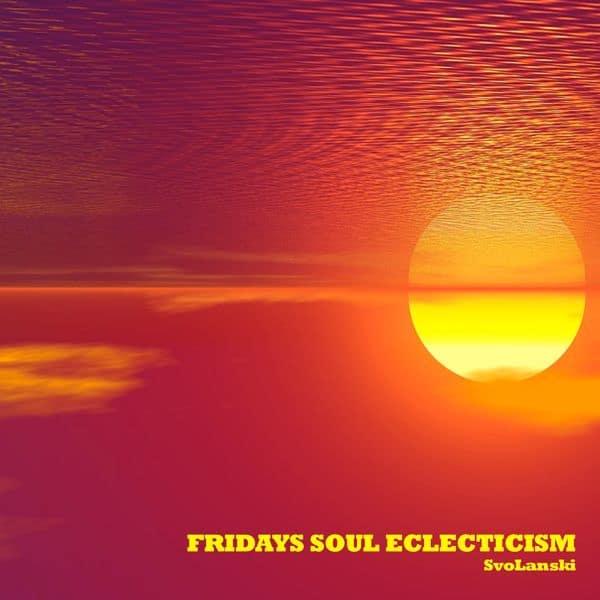 Fridays Soul Eclecticism Mix