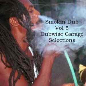 SMOKIN DUB TRACKS VOL 5 – DUBWISE GARAGE SELECTIONS feat. Long Beach Dub Allstars, Dubious Visions, Thievery Corporation, Barington Levy