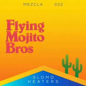 Flying Mojito Bros - Mezcla 002 - Slomo Heaters