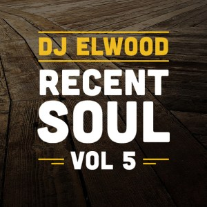 RECENT SOUL VOL 5 • Mixed by DJ Elwood • free download