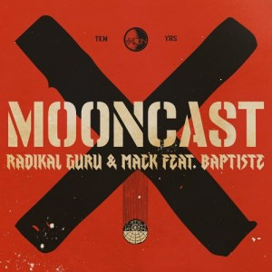 MOONCAST X - Radikal Guru & Mack feat. Baptiste - 10 Years of Moonshine Recordings
